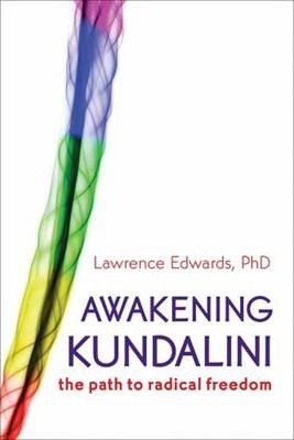 Awakening Kundalini : The Path to Radical Freedom