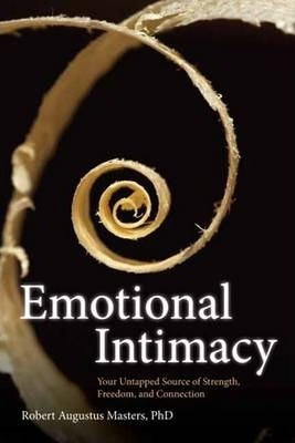 Emotional Intimacy : Your Untapped Source of Strength, Freedom, and Connection