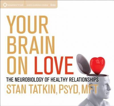 Your Brain on Love : The Neurobiology of Healthy Relationships