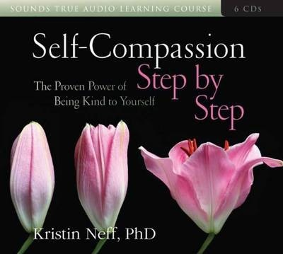Self-Compassion Step by Step : The Proven Power of Being Kind to Yourself
