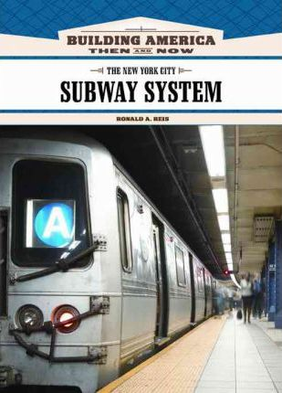The New York City Subway System : Ronald A  Reis : 9781604130461