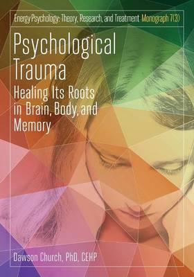 Psychological Trauma : Healing Its Roots in Brain, Body and Memory