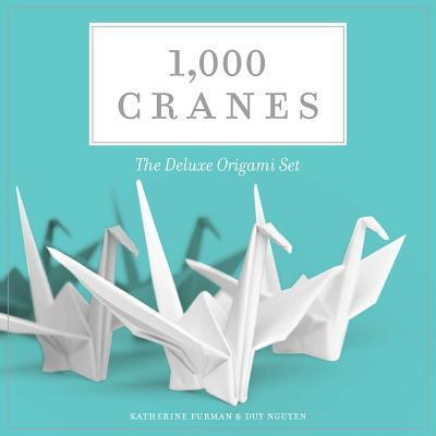 1000 Cranes The Deluxe Origami Set Katherine Furman 9781604334944