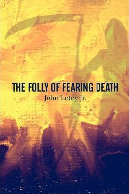 The Folly of Fearing Death Cover Image