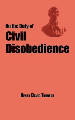 On the duty of civil disobedience thoreau s classic essay henry