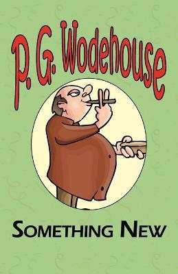 Something New - From the Manor Wodehouse Collection, a Selection from the Early Works of P. G. Wodehouse Cover Image