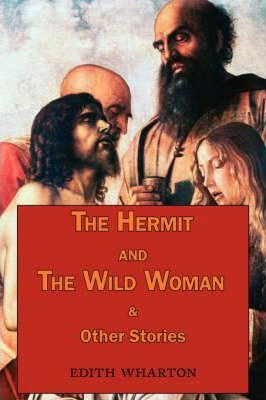 The Hermit and the Wild Woman & Other Stories - Tales by Edith Wharton Cover Image