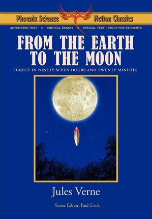 From the Earth to the Moon - Phoenix Science Fiction Classics (with Notes and Critical Essays) Cover Image