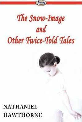 The Snow-Image and Other Twice-Told Tales Cover Image