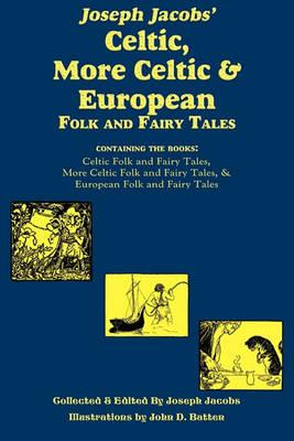 Joseph Jacobs' Celtic, More Celtic, and European Folk and Fairy Tales Cover Image