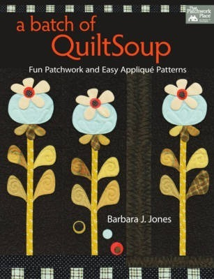 A Batch of Quilt Soup  Fun Patchwork and Easy Applique Patterns