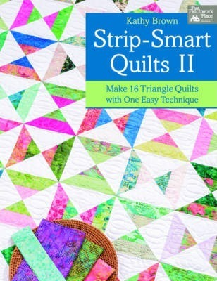 Strip-smart Quilts: II : Make 16 Triangle Quilts with One Easy Technique