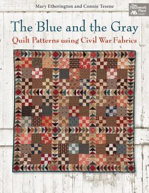 The Blue and the Gray : Quilt Patterns Using Civil War Fabrics