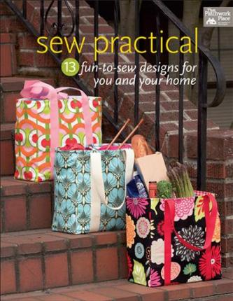 Sew Practical  13 Fun-To-Sew Designs for You and Your Home