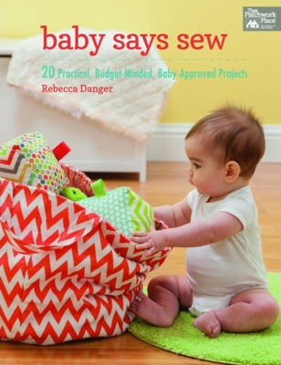 Baby Says Sew : 20 Practical Budget-Minded, Baby Approved Projects