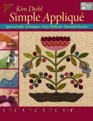 Simple Applique : Approachable Techniques, Easy Methods, Beautiful Results!