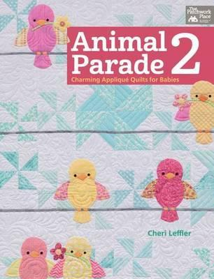 Animal Parade 2 : Charming Applique Quilts for Babies