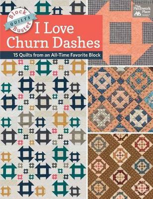 Block-Buster Quilts - I Love Churn Dashes  15 Quilts from an All-Time Favorite Block