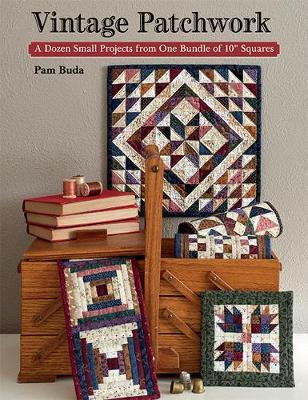 "Vintage Patchwork : A Dozen Small Projects from One Bundle of 10"" Squares"