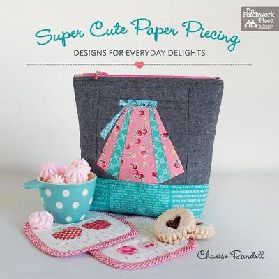 Super Cute Paper Piecing : Designs for Everyday Delights