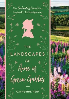 The Landscapes of Anne of Green Gables  The Enchanting Island that Inspired L.M. Montgomery