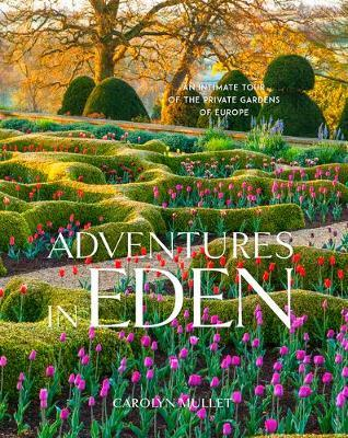 Adventures in Eden: An Intimate Tour of the Private Gardens of Europe