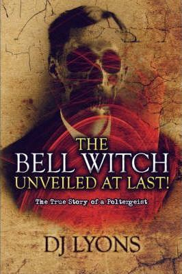 The Bell Witch Unveiled at Last! Cover Image