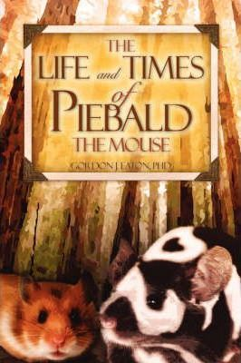 The Life and Times of Piebald the Mouse Cover Image
