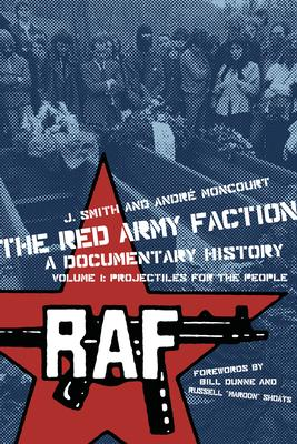 The Red Army Faction: a Documentary History: Projectiles for the People Volume 1