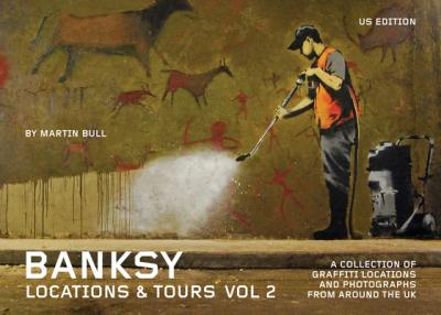 Banksy Locations And Tours Vol.2 : A Collection of Graffiti Locations and Photographs from around the UK