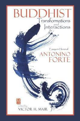 Buddhist Transformations and Interactions  Essays in Honor of Antonino Forte