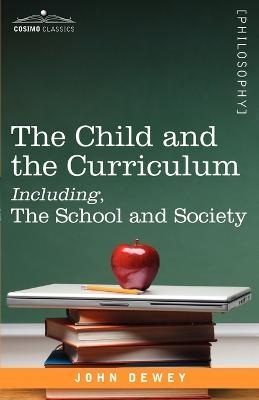 The Child and the Curriculum Including, the School and Society