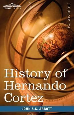 History of Hernando Cortez  Makers of History