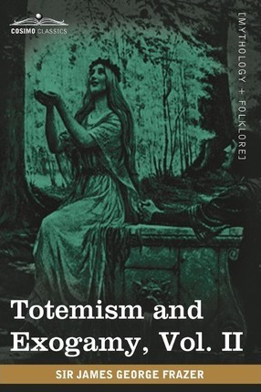 Totemism And Exogamy Vol Ii In Four Volumes Sir