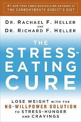 The Stress-Eating Cure : Lose Weight with the No-Willpower Solution to Stress-Hunger and Cravings