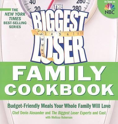 The Biggest Loser Family Cookbook : Budget-Friendly Meals Your Whole Family Will Love – Devin Alexander
