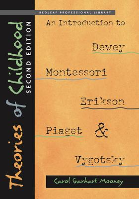 Theories of Childhood, Second Edition : An Introduction to Dewey, Montessori, Erikson, Piaget & Vygotsky