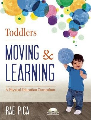 Toddlers Moving and Learning: A Physical Education Curriculum