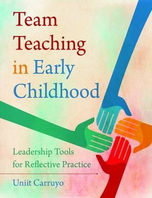Team Teaching in Early Childhood : Leadership Tools for Reflective Practice