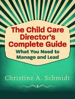 the child care director s complete guide christine a schmidt rh bookdepository com Elder Care Guide Senior Care Guide