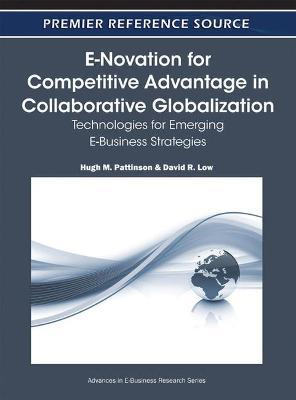E-Novation for Competitive Advantage in Collaborative Globalization Technologies for Emerging E-Business Strategies