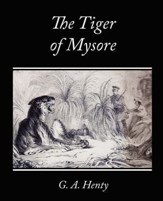The Tiger of Mysore - A Story of the War with Tippoo Saib Cover Image