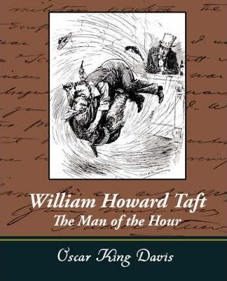William Howard Taft - The Man of the Hour Cover Image
