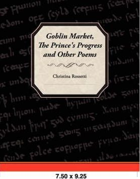 Goblin Market, the Prince's Progress, and Other Poems Cover Image