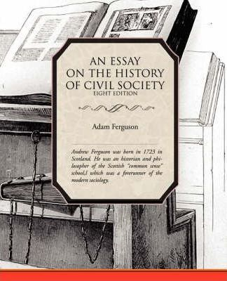 adam ferguson an essay on the history of civil society Download adam ferguson's an essay on the history of civil society for your kindle, tablet, ipad, pc or mobile download an essay on the history of civil society free in pdf & epub format download adam ferguson's an essay on the history of civil society for your kindle, tablet, ipad, pc or mobile.