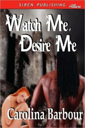 Watch Me, Desire Me (Siren Publishing Allure) Cover Image