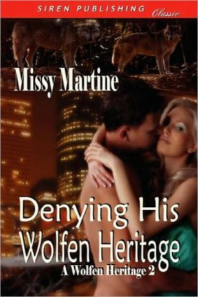 Denying His Wolfen Heritage [A Wolfen Heritage 2] (Siren Publishing Classic) Cover Image