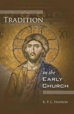 Tradition in the Early Church : R P C Hanson : 9781606089149