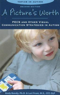 Pictures Worth : PECS & Other Visual Communication Strategies in Autism -- 2nd Edition