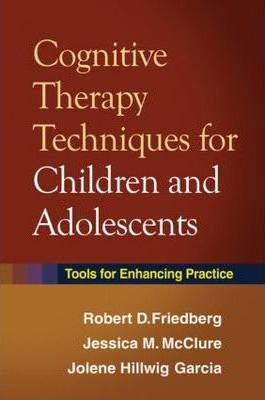 Cognitive Therapy Techniques for Children and Adolescents : Tools for Enhancing Practice